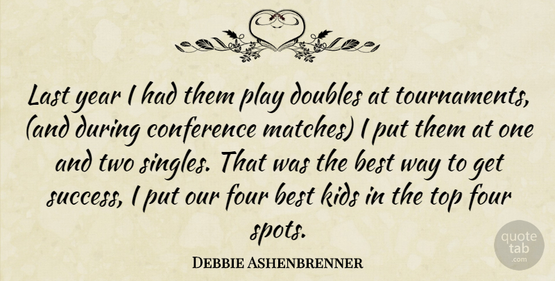 Debbie Ashenbrenner Quote About Best, Conference, Doubles, Four, Kids: Last Year I Had Them...