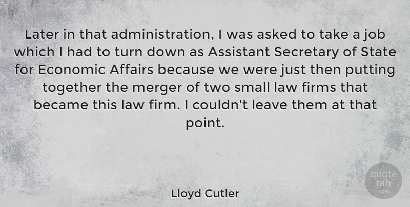 Lloyd Cutler Quote About Affairs, Asked, Assistant, Became, Economic: Later In That Administration I...