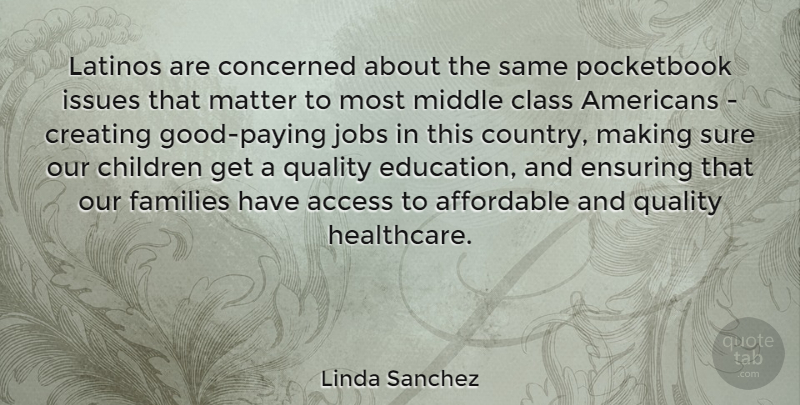 Linda Sanchez Quote About Access, Affordable, Children, Class, Concerned: Latinos Are Concerned About The...