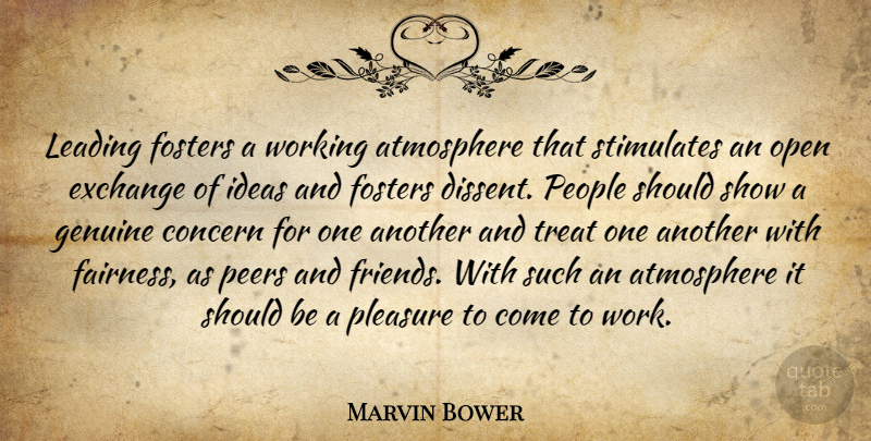 Marvin Bower Quote About Genuine Concern, Ideas, People: Leading Fosters A Working Atmosphere...