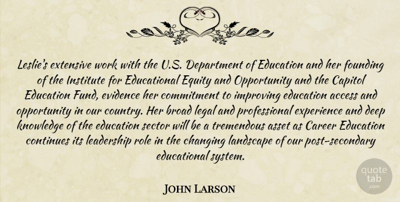 John Larson Quote About Access, Asset, Broad, Capitol, Career: Leslies Extensive Work With The...