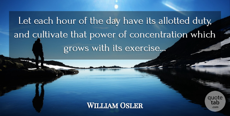 William Osler Quote About Time, Exercise, Hours: Let Each Hour Of The...