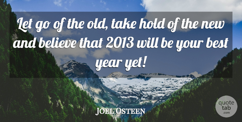 Joel Osteen Quote About Life, Letting Go, Believe: Let Go Of The Old...