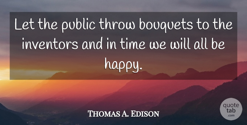 Thomas A. Edison Quote About Bouquets, Inventor: Let The Public Throw Bouquets...