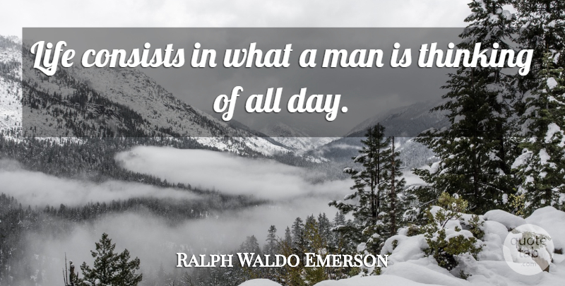 Ralph Waldo Emerson Quote About Inspirational, Life, Men: Life Consists In What A...