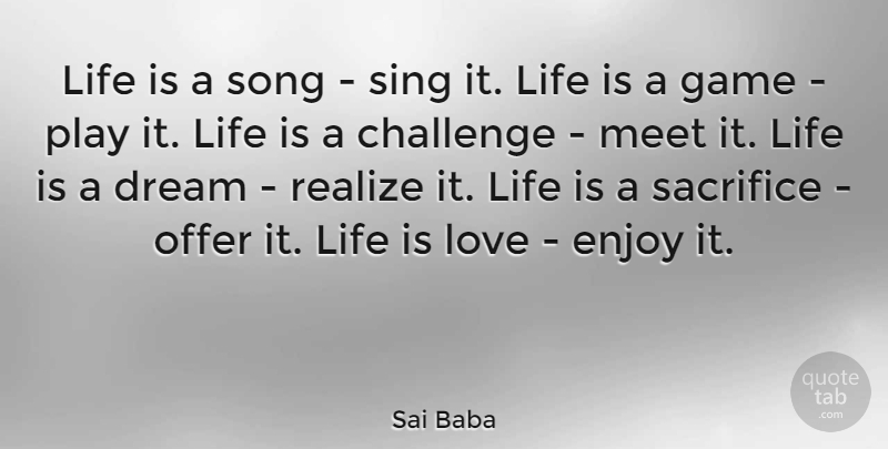 Sai Baba Quote About Challenge, Dream, Enjoy, Game, Life: Life Is A Song Sing...