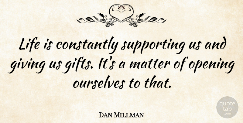 Dan Millman Quote About Constantly, Life, Matter, Ourselves, Supporting: Life Is Constantly Supporting Us...