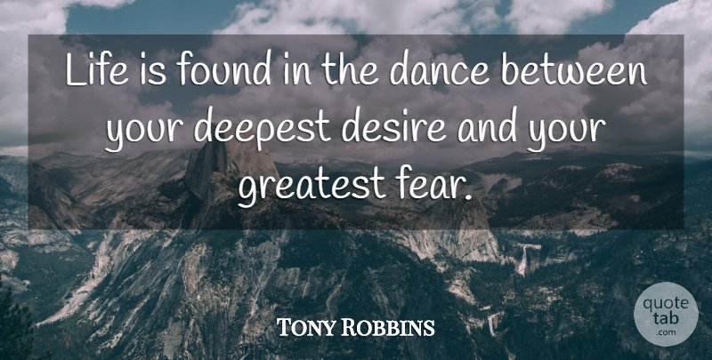 Tony Robbins Quote About Motivational, Leadership, Greatest Fear: Life Is Found In The...