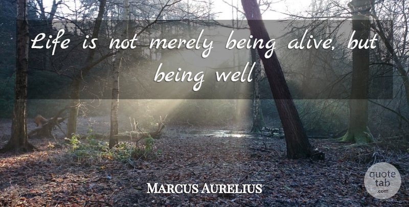 Marcus Aurelius Quote About Life, Merely: Life Is Not Merely Being...