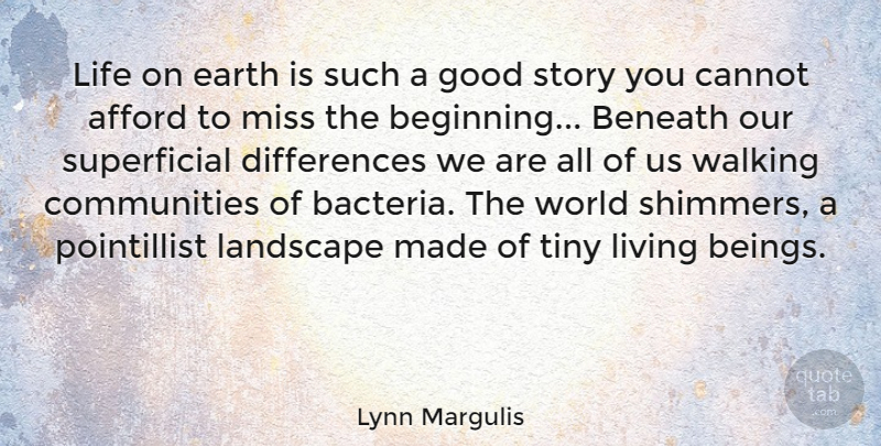 Lynn Margulis Quote About Afford, Beneath, Cannot, Earth, Good: Life On Earth Is Such...