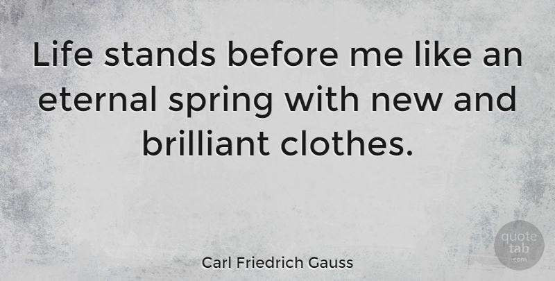 Carl Friedrich Gauss Quote About Spring, Clothes, Brilliant: Life Stands Before Me Like...
