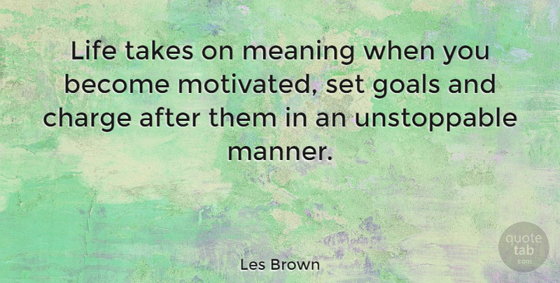 Les Brown Quote About Inspirational, Life, Greatness: Life Takes On Meaning When...