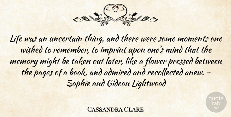 Cassandra Clare Quote About Memories, Flower, Book: Life Was An Uncertain Thing...