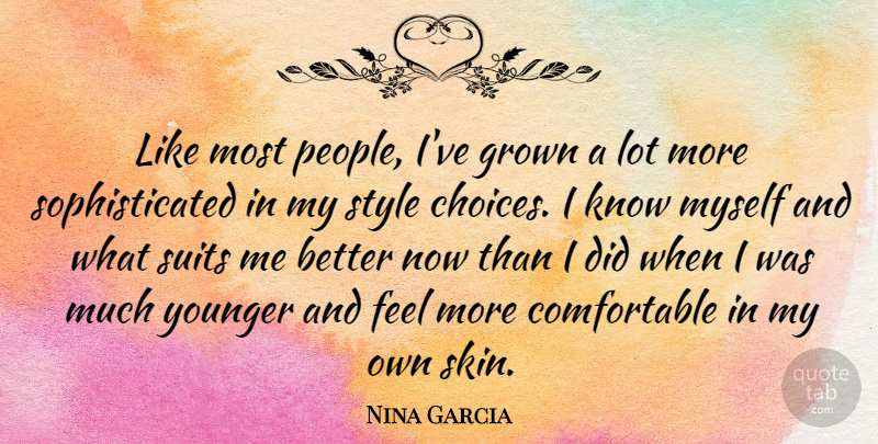 Nina Garcia Quote About People, Choices, Style: Like Most People Ive Grown...