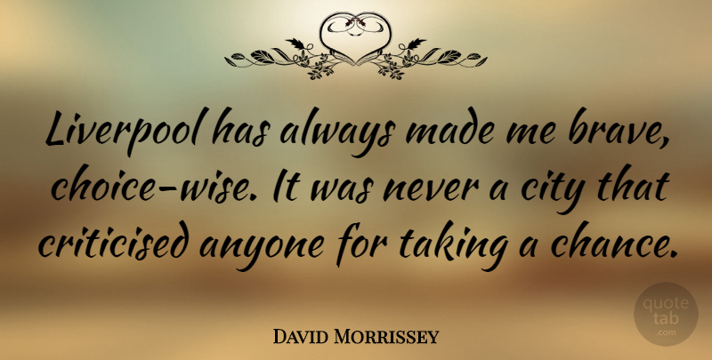 David Morrissey Quote About Wise, Cities, Brave: Liverpool Has Always Made Me...