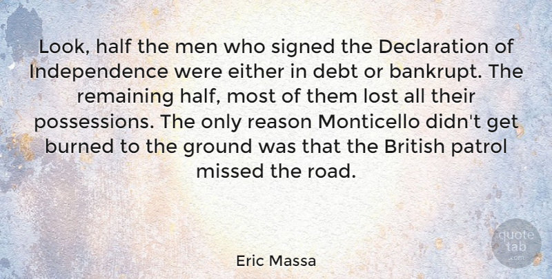 Eric Massa Quote About British, Burned, Debt, Either, Ground: Look Half The Men Who...