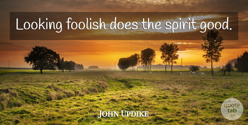 John Updike Quote About Doe, Fool, April: Looking Foolish Does The Spirit...