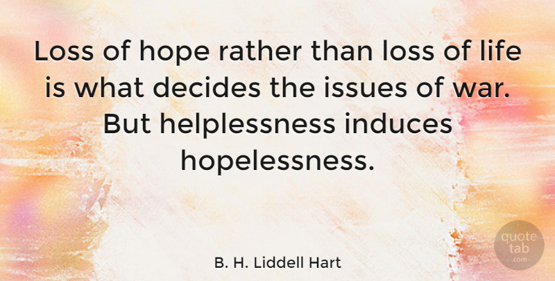 B. H. Liddell Hart Quote About War, Loss, Issues: Loss Of Hope Rather Than...