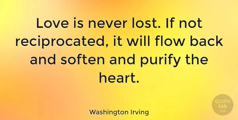 Washington Irving Quote About Love, Break Up, Broken Heart: Love Is Never Lost If...