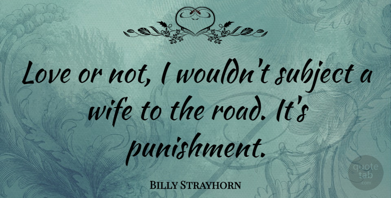 Billy Strayhorn Quote About Punishment, Wife, Subjects: Love Or Not I Wouldnt...