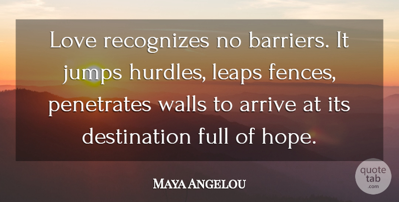 Maya Angelou Quote About Love, Inspirational, Life: Love Recognizes No Barriers It...