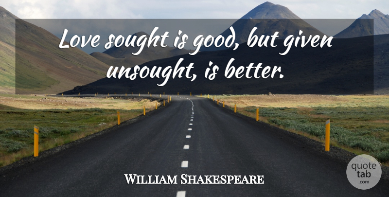 William Shakespeare Quote About Love, Life, Family: Love Sought Is Good But...