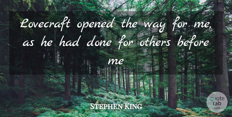 Stephen King Quote About Way, Done, Lovecraft: Lovecraft Opened The Way For...