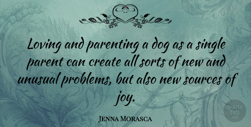 Jenna Morasca Quote About Dog, Joy, Parent: Loving And Parenting A Dog...
