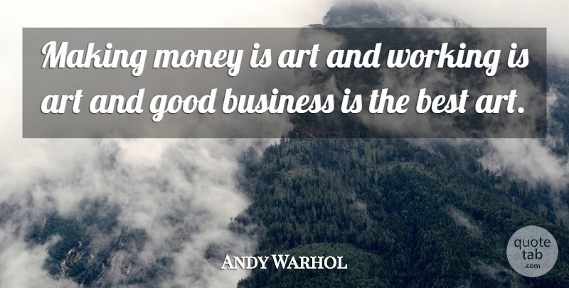 Andy Warhol Quote About American Artist, Art, Best, Business, Good: Making Money Is Art And...