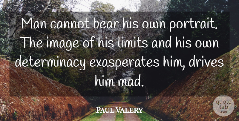 Paul Valery Quote About Men, Mad, Limits: Man Cannot Bear His Own...