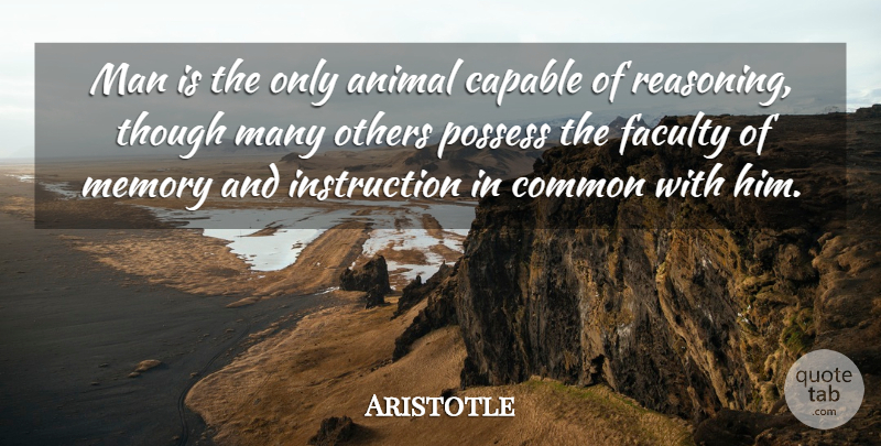 Aristotle Quote About Capable, Common, Faculty, Man, Possess: Man Is The Only Animal...