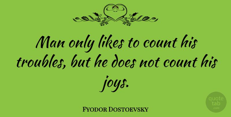 Fyodor Dostoevsky Quote About Being Happy, Gratitude, Men: Man Only Likes To Count...