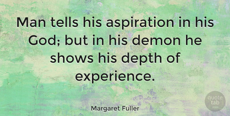 Margaret Fuller Quote About Men, Depth, Demon: Man Tells His Aspiration In...