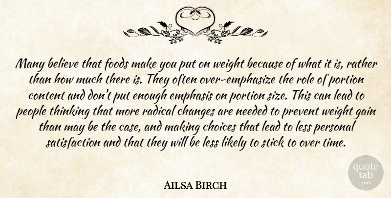 Ailsa Birch Quote About Believe, Changes, Choices, Content, Emphasis: Many Believe That Foods Make...