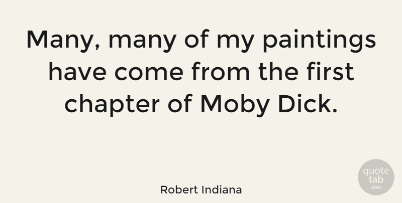 Robert Indiana Quote About Chapter, Moby, Paintings: Many Many Of My Paintings...