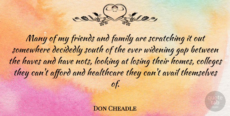 Don Cheadle Quote About Home, College, Family And Friends: Many Of My Friends And...
