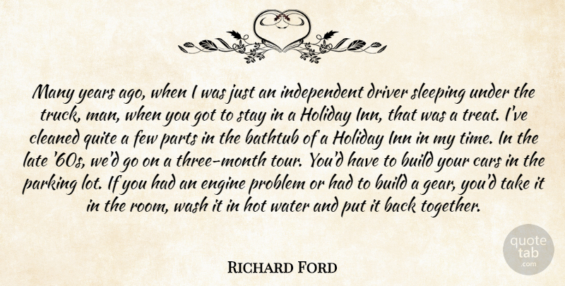 Richard Ford Quote About Bathtub, Build, Cars, Cleaned, Driver: Many Years Ago When I...