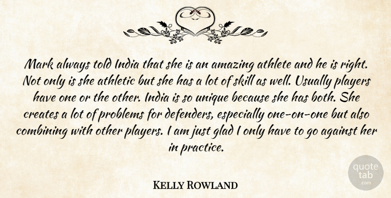 Kelly Rowland Quote About Against, Amazing, Athlete, Athletic, Combining: Mark Always Told India That...