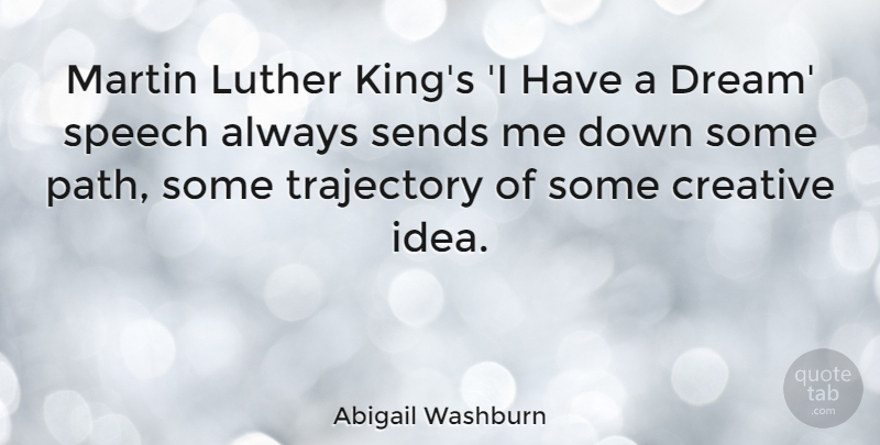 Abigail Washburn Quote About Luther, Martin, Sends, Speech, Trajectory: Martin Luther Kings I Have...