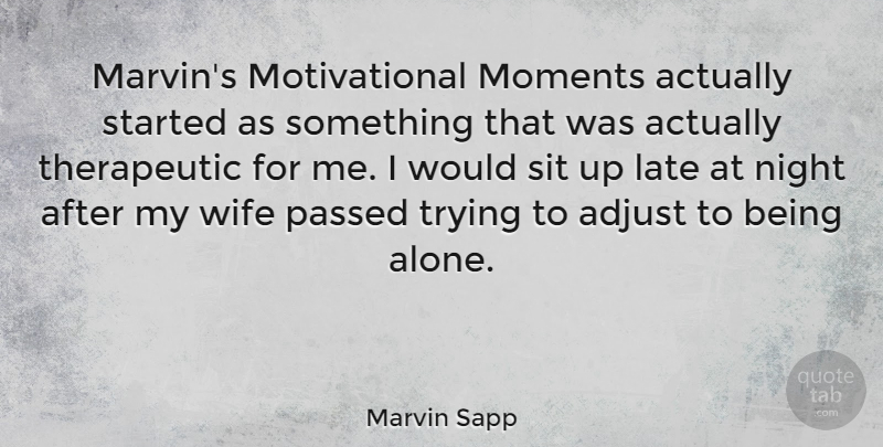 Marvin Sapp Quote About Adjust, Alone, Late, Moments, Motivational: Marvins Motivational Moments Actually Started...