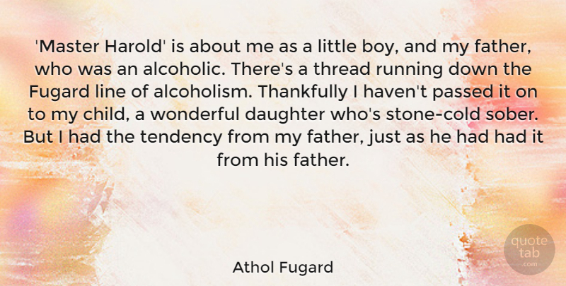 Athol Fugard Quote About Line, Passed, Running, Tendency, Thankfully: Master Harold Is About Me...