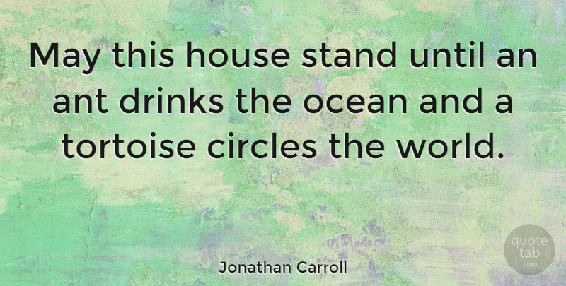 Jonathan Carroll Quote About Ocean, Circles, House: May This House Stand Until...