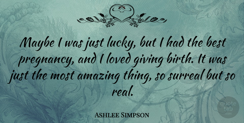 Ashlee Simpson Quote About Real, Pregnancy, Giving: Maybe I Was Just Lucky...