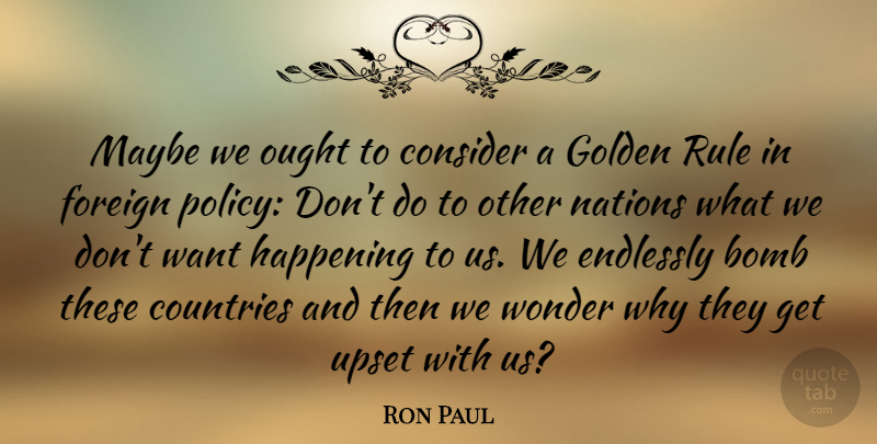 Ron Paul Quote About Country, Upset, Bombs: Maybe We Ought To Consider...