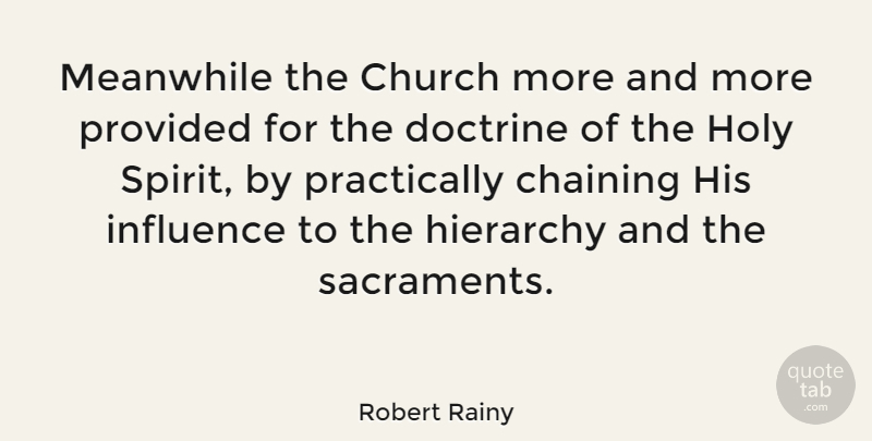 Robert Rainy Quote About Doctrine, Hierarchy, Holy, Meanwhile, Provided: Meanwhile The Church More And...