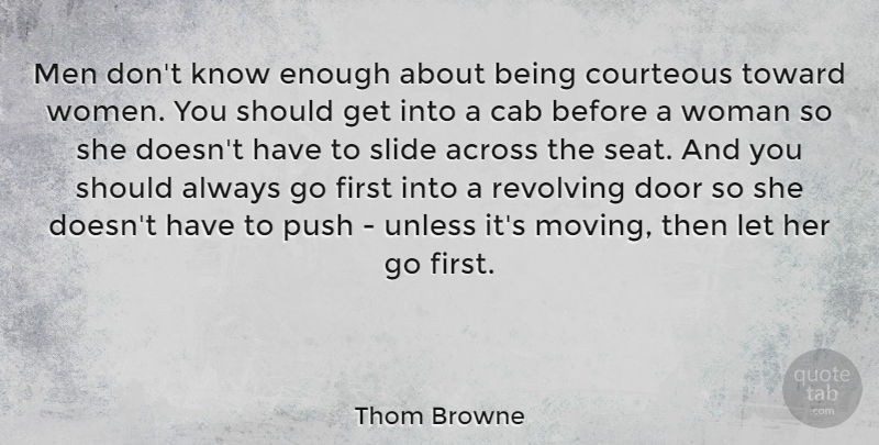 Thom Browne Quote About Across, Cab, Courteous, Door, Men: Men Dont Know Enough About...