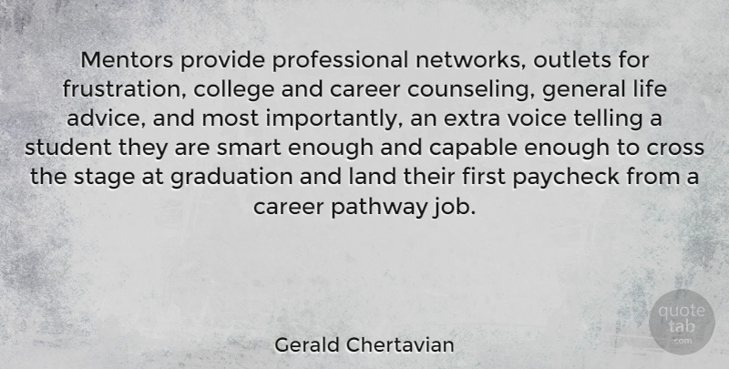 Gerald Chertavian Quote About Capable, Career, Cross, Extra, General: Mentors Provide Professional Networks Outlets...