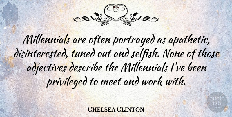 Chelsea Clinton Quote About Selfish, Millennials, Adjectives: Millennials Are Often Portrayed As...