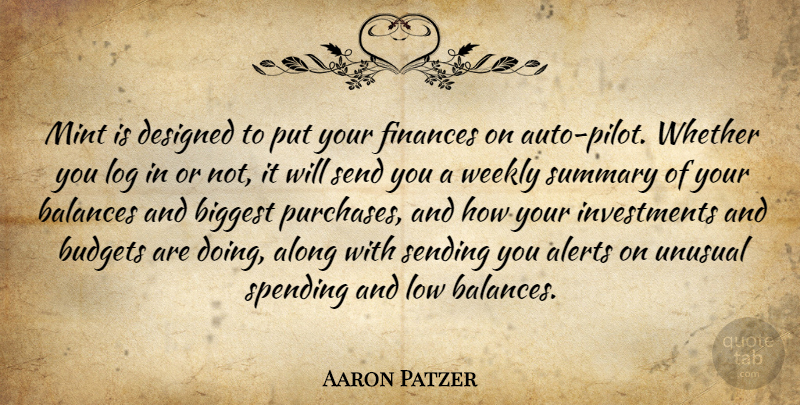 Aaron Patzer Quote About Along, Balances, Biggest, Budgets, Designed: Mint Is Designed To Put...