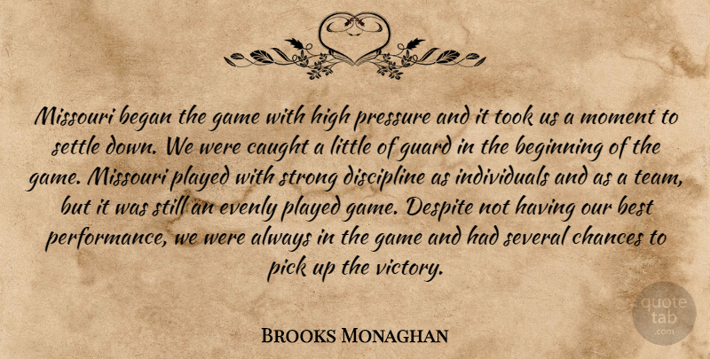 Brooks Monaghan Quote About Began, Beginning, Best, Caught, Chances: Missouri Began The Game With...